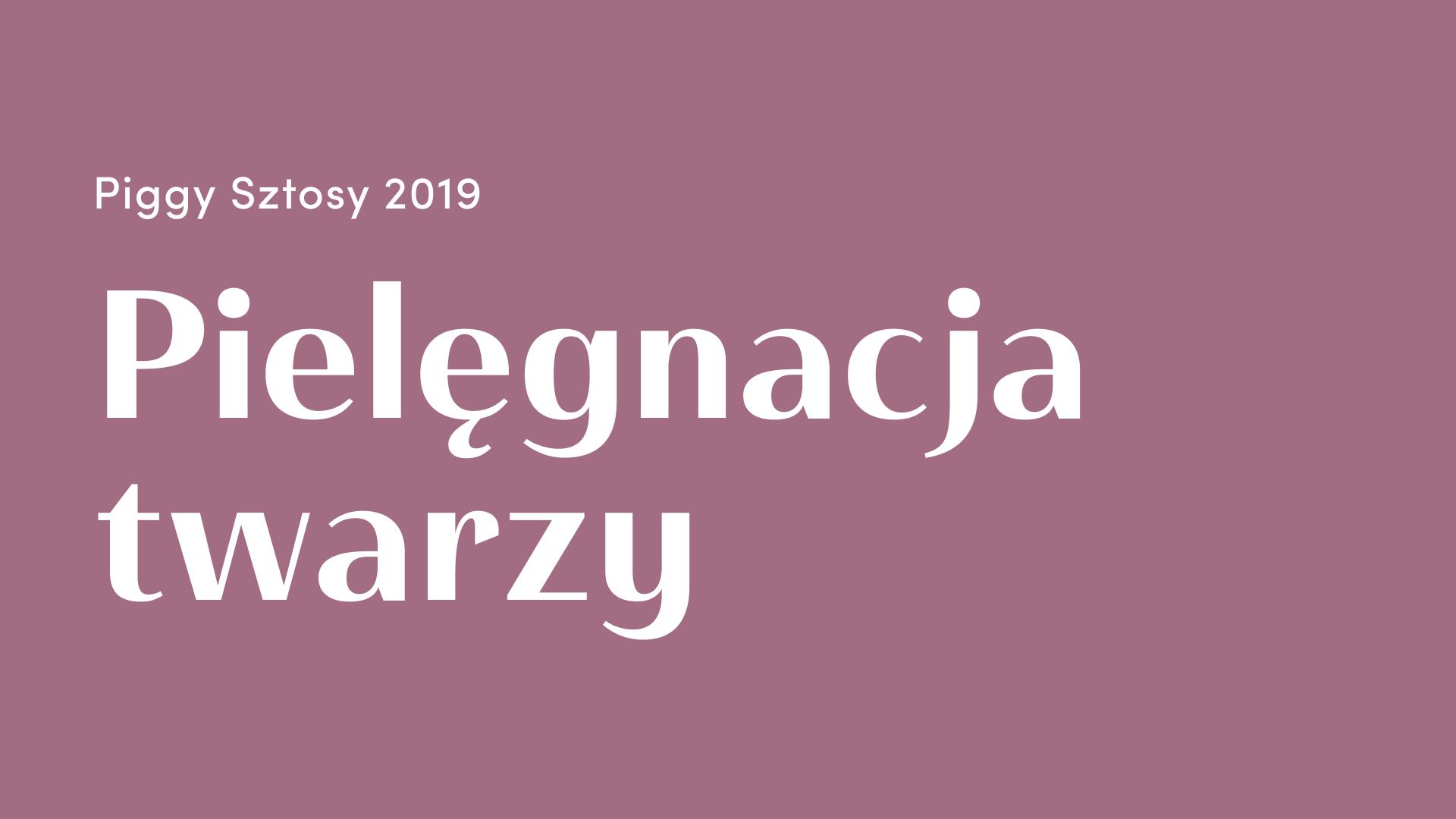 Piggy Sztosy 2019 - część 1 (pielęgnacja twarzy ciała i włosów)